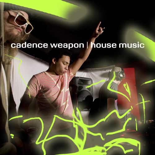 House Music - Cadence Weapon